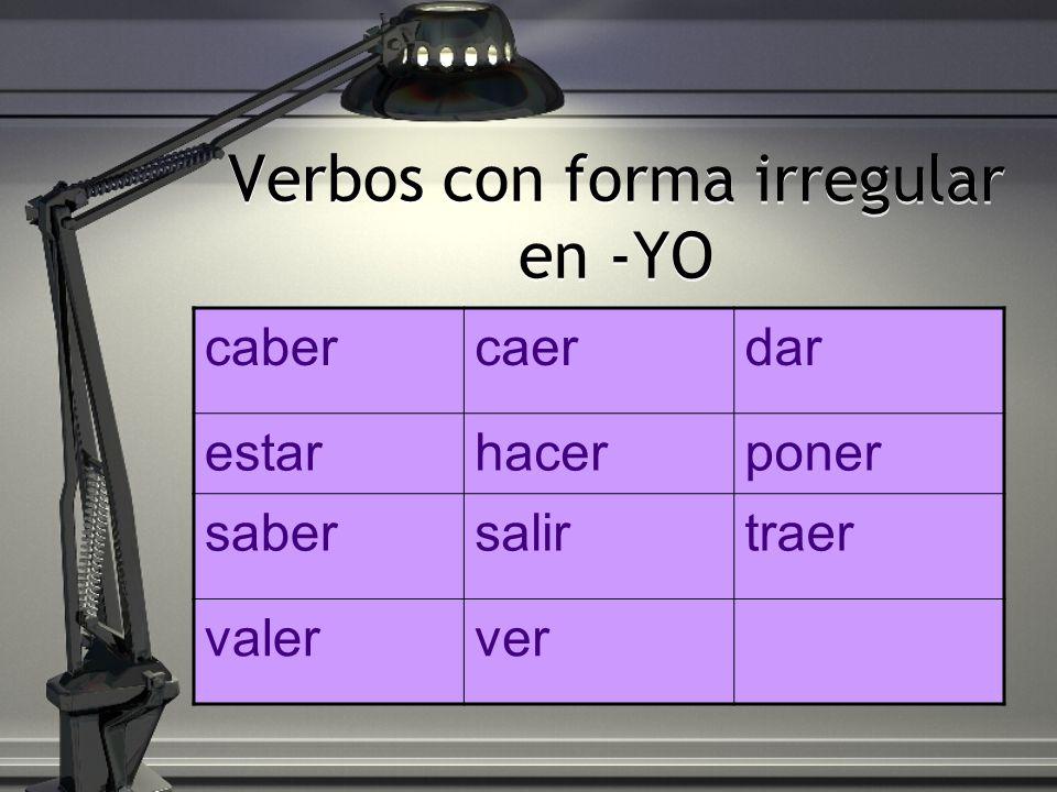 Verbos con forma irregular en -YO cabercaerdar estarhacerponer sabersalirtraer valerver