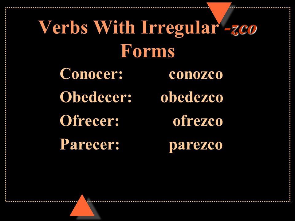 Verbs With Irregular -go Forms Caer:caigo Traer:traigo Decir:digo Hacer:hago Oír:oigo Poner:pongo Salir:salgo Tener:tengo Venir:vengo