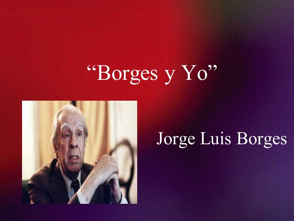 Borges y Yo Jorge Luis Borges