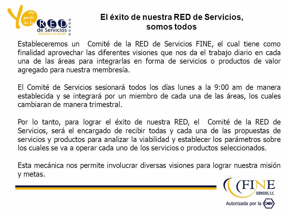 Estableceremos un Comité de la RED de Servicios FINE, el cual tiene como finalidad aprovechar las diferentes visiones que nos da el trabajo diario en cada una de las áreas para integrarlas en forma de servicios o productos de valor agregado para nuestra membresía.