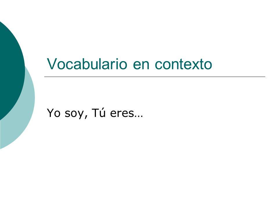 Vocabulario en contexto Yo soy, Tú eres…