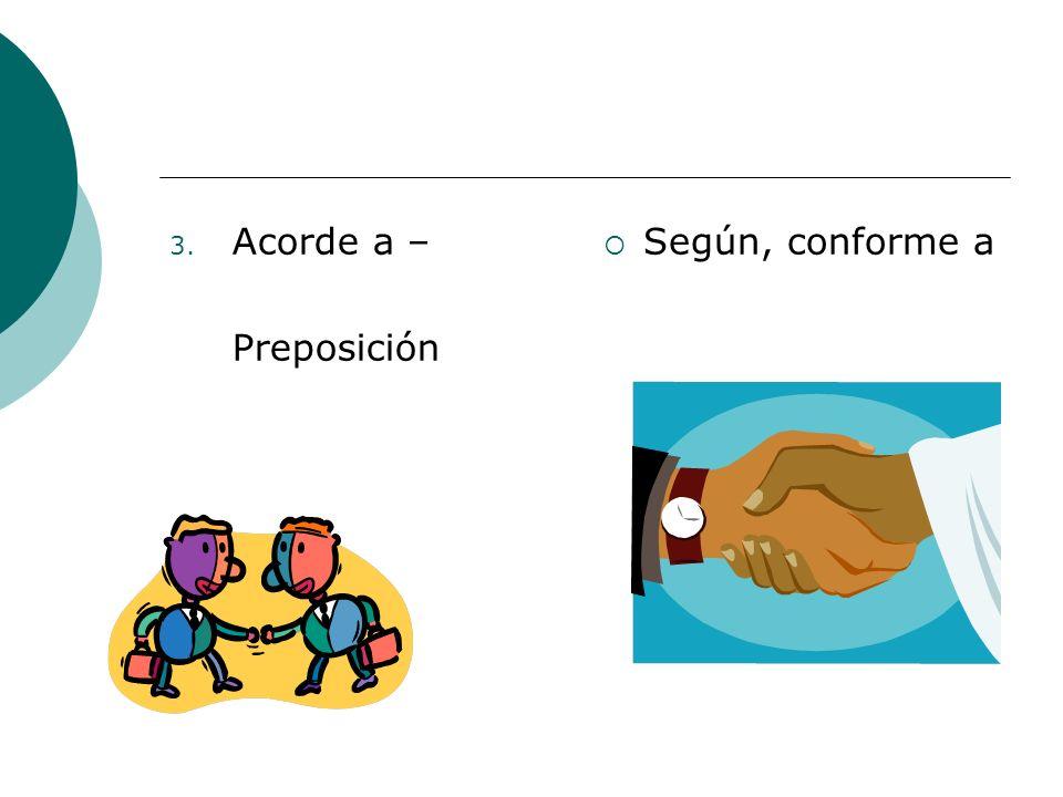 3. Acorde a – Preposición Según, conforme a