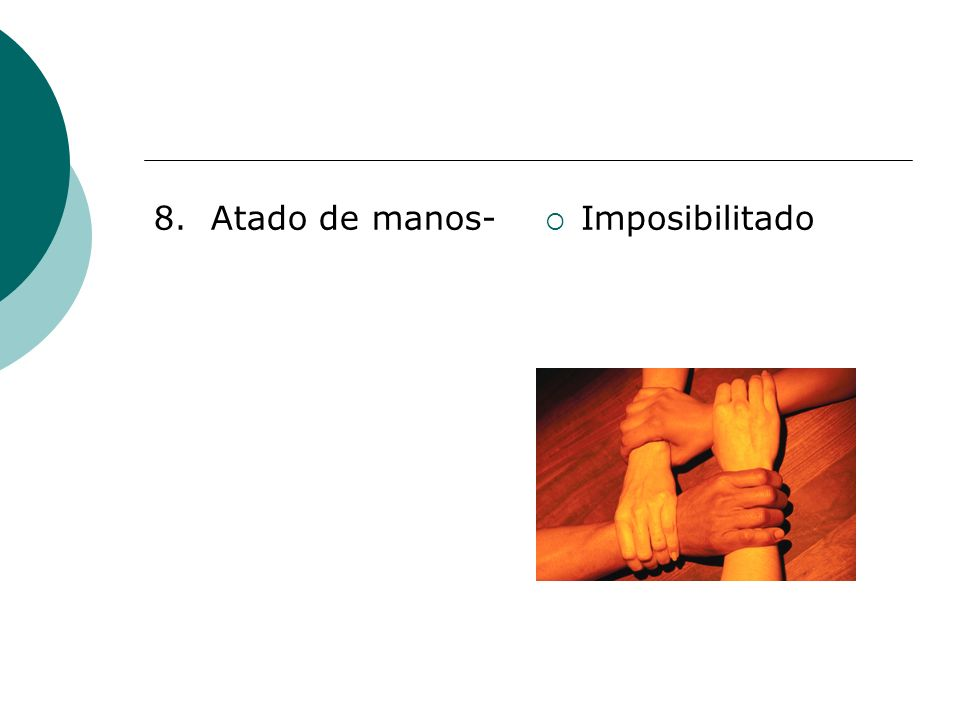 8. Atado de manos- Imposibilitado