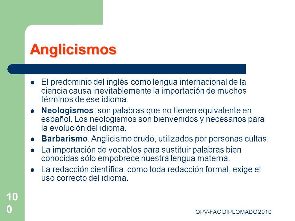 OPV-FAC DIPLOMADO 2010 100 Anglicismos El predominio del inglés como lengua internacional de la ciencia causa inevitablemente la importación de muchos