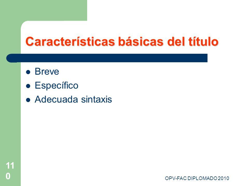 OPV-FAC DIPLOMADO 2010 110 Características básicas del título Breve Específico Adecuada sintaxis