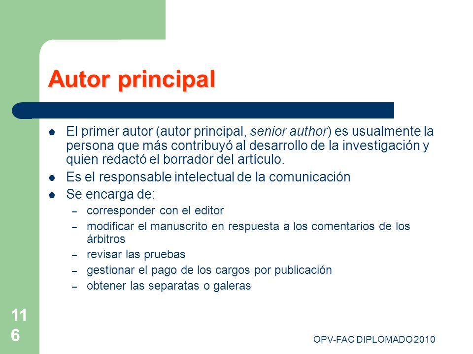OPV-FAC DIPLOMADO 2010 116 Autor principal El primer autor (autor principal, senior author) es usualmente la persona que más contribuyó al desarrollo