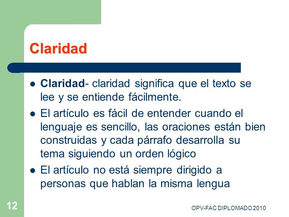OPV-FAC DIPLOMADO 2010 12 Claridad Claridad- claridad significa que el texto se lee y se entiende fácilmente. El artículo es fácil de entender cuando