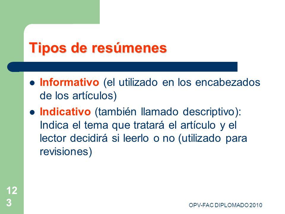 OPV-FAC DIPLOMADO 2010 123 Tipos de resúmenes Informativo (el utilizado en los encabezados de los artículos) Indicativo (también llamado descriptivo):