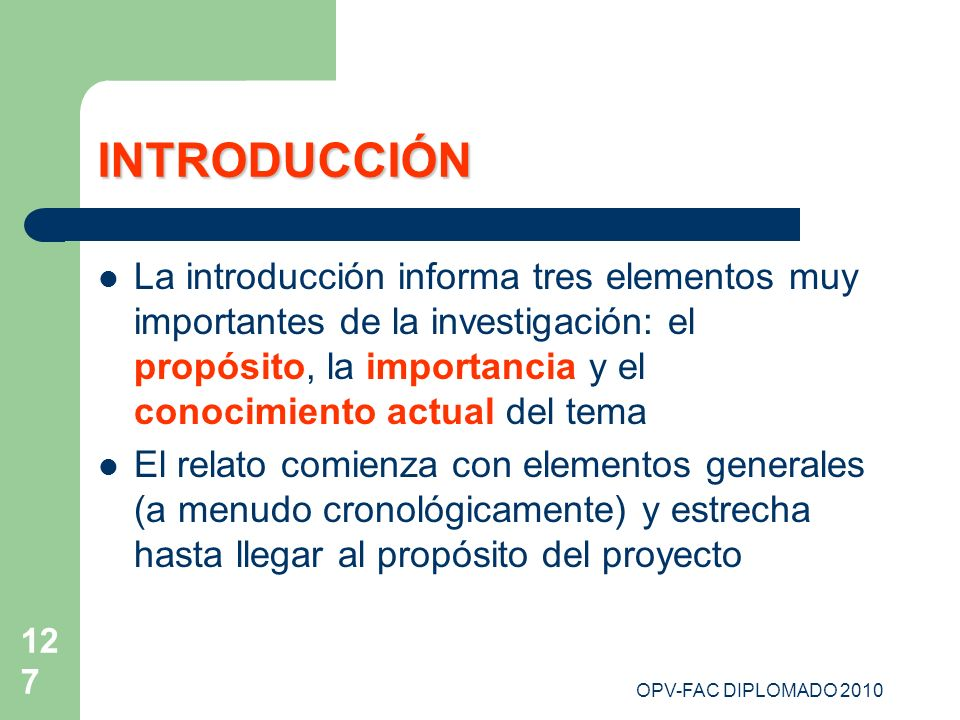 127 INTRODUCCIÓN La introducción informa tres elementos muy importantes de la investigación: el propósito, la importancia y el conocimiento actual del
