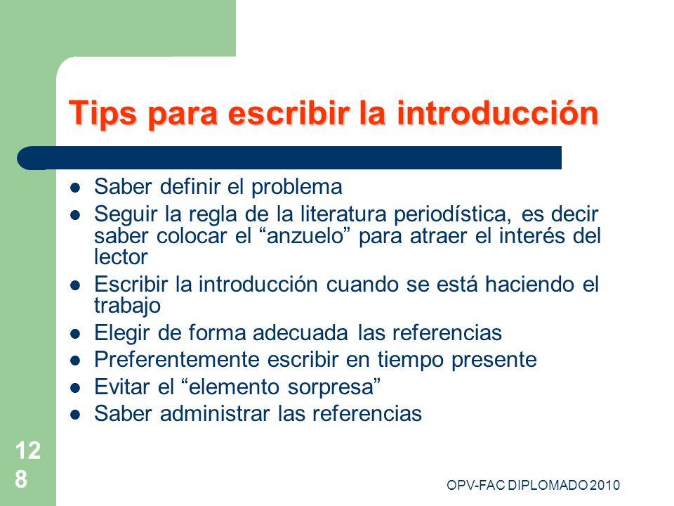 OPV-FAC DIPLOMADO 2010 128 Tips para escribir la introducción Saber definir el problema Seguir la regla de la literatura periodística, es decir saber