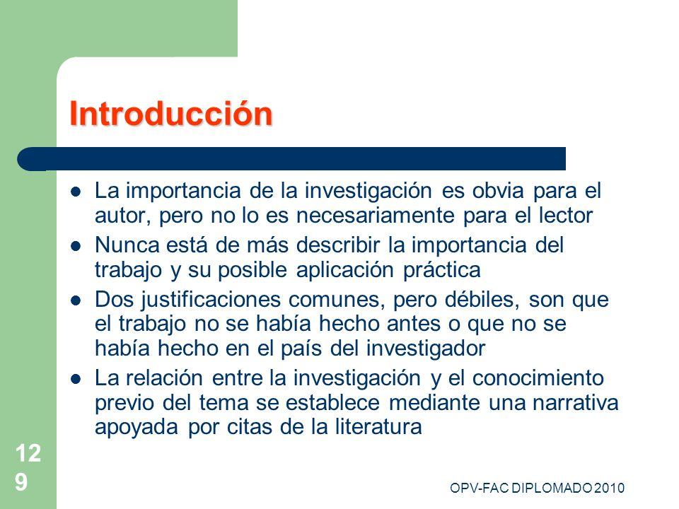 OPV-FAC DIPLOMADO 2010 129 Introducción La importancia de la investigación es obvia para el autor, pero no lo es necesariamente para el lector Nunca e