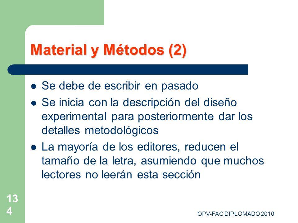 OPV-FAC DIPLOMADO 2010 134 Material y Métodos (2) Se debe de escribir en pasado Se inicia con la descripción del diseño experimental para posteriormen