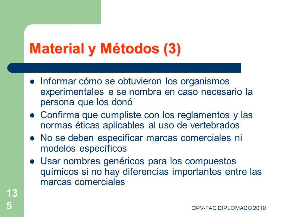 OPV-FAC DIPLOMADO 2010 135 Material y Métodos (3) Informar cómo se obtuvieron los organismos experimentales e se nombra en caso necesario la persona q