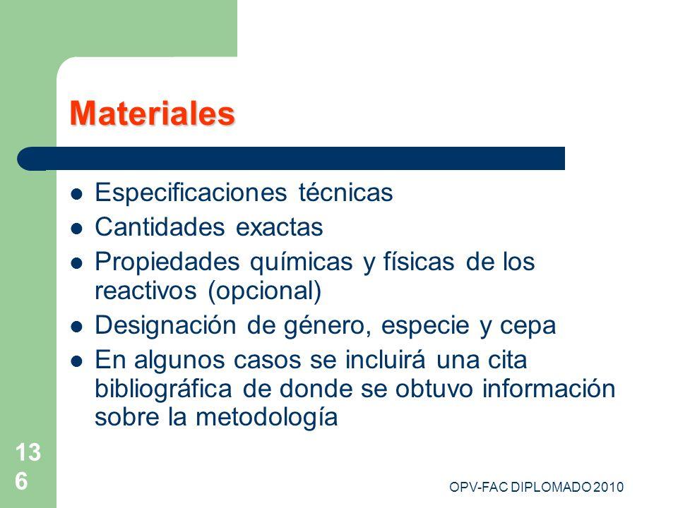 OPV-FAC DIPLOMADO 2010 136 Materiales Especificaciones técnicas Cantidades exactas Propiedades químicas y físicas de los reactivos (opcional) Designac