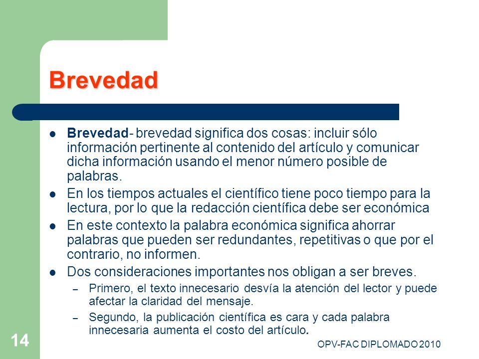 OPV-FAC DIPLOMADO 2010 14 Brevedad Brevedad- brevedad significa dos cosas: incluir sólo información pertinente al contenido del artículo y comunicar d