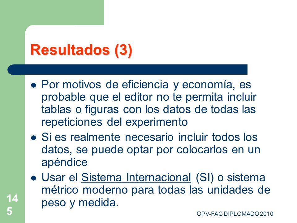 OPV-FAC DIPLOMADO 2010 145 Resultados (3) Por motivos de eficiencia y economía, es probable que el editor no te permita incluir tablas o figuras con l