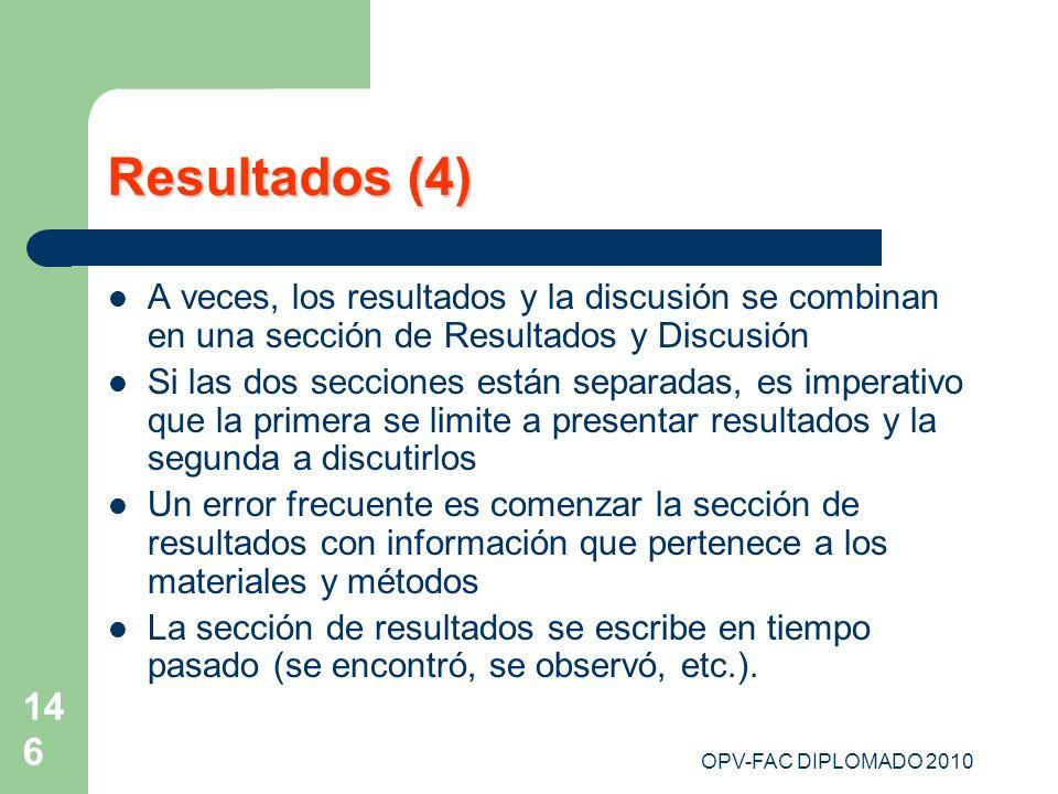 OPV-FAC DIPLOMADO 2010 146 Resultados (4) A veces, los resultados y la discusión se combinan en una sección de Resultados y Discusión Si las dos secci