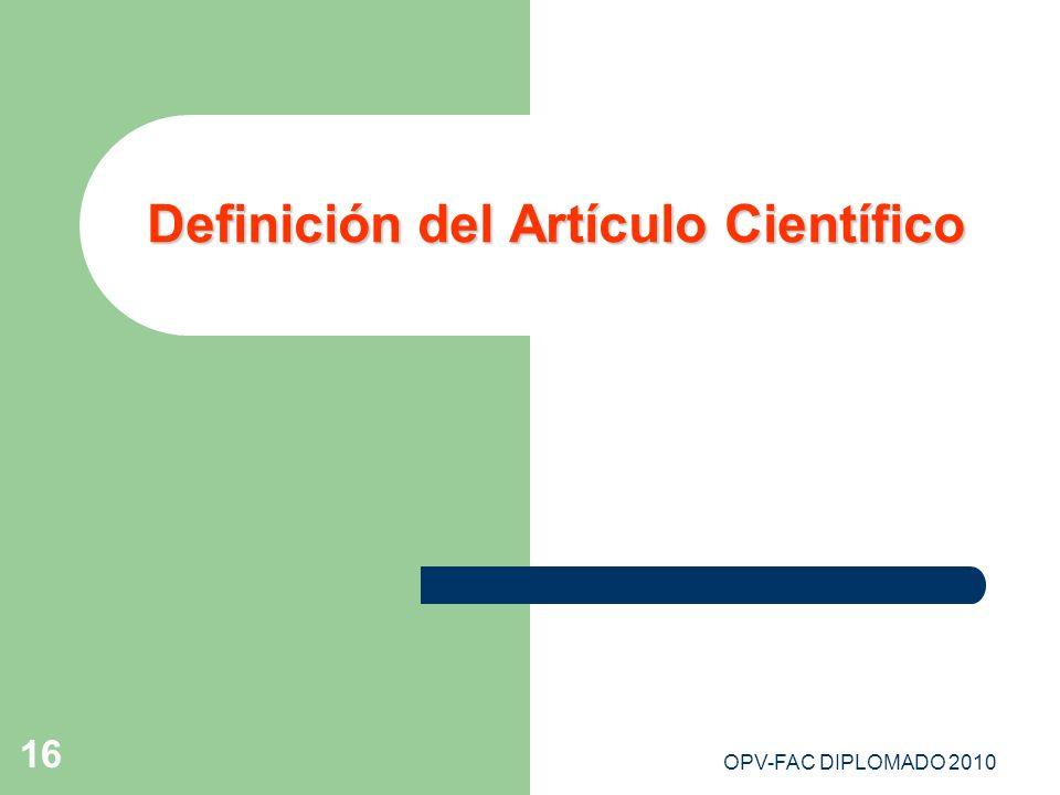 OPV-FAC DIPLOMADO 2010 16 Definición del Artículo Científico