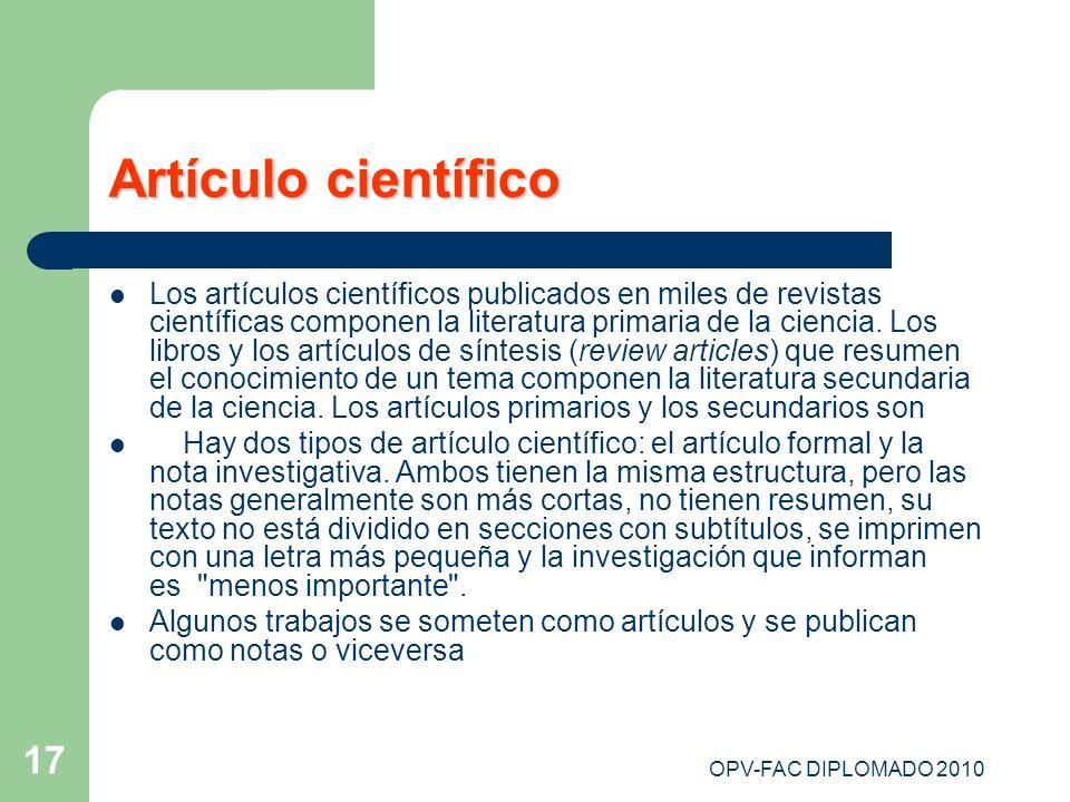 OPV-FAC DIPLOMADO 2010 17 Artículo científico Los artículos científicos publicados en miles de revistas científicas componen la literatura primaria de