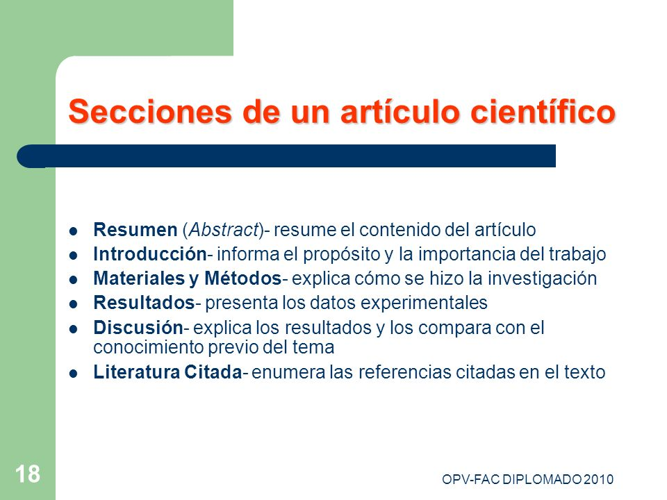 OPV-FAC DIPLOMADO 2010 18 Secciones de un artículo científico Resumen (Abstract)- resume el contenido del artículo Introducción- informa el propósito