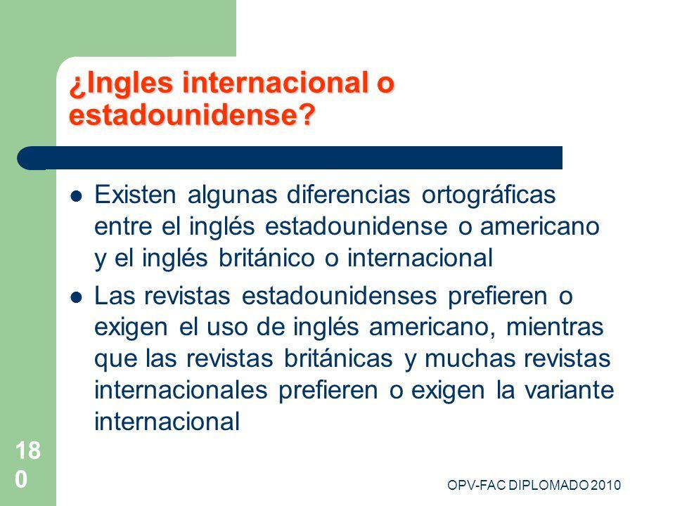 OPV-FAC DIPLOMADO 2010 180 ¿Ingles internacional o estadounidense? Existen algunas diferencias ortográficas entre el inglés estadounidense o americano