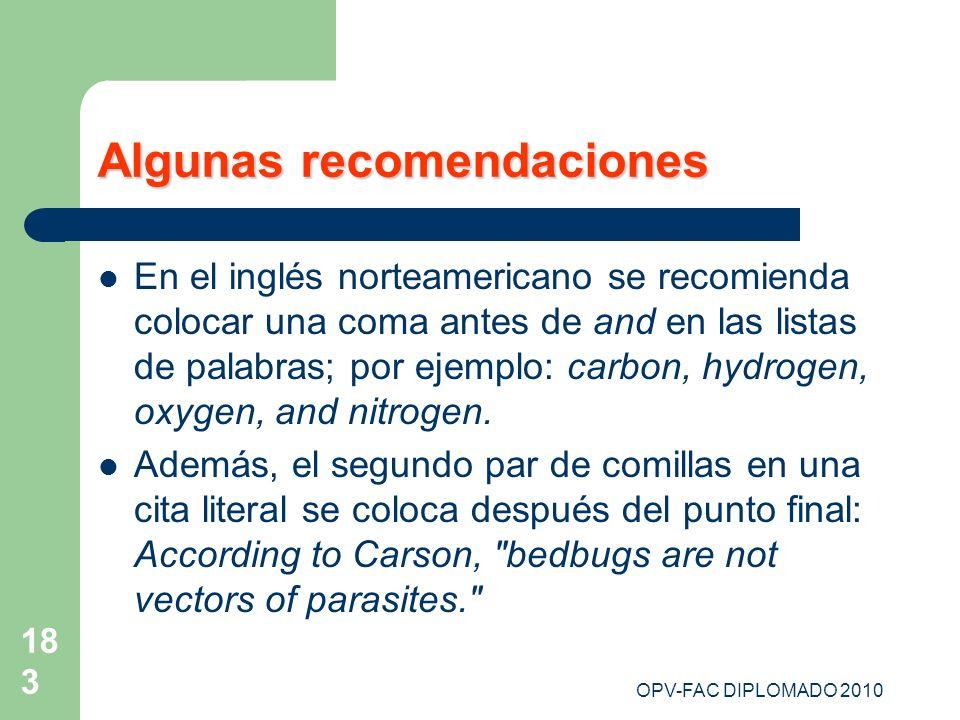 OPV-FAC DIPLOMADO 2010 183 Algunas recomendaciones En el inglés norteamericano se recomienda colocar una coma antes de and en las listas de palabras;