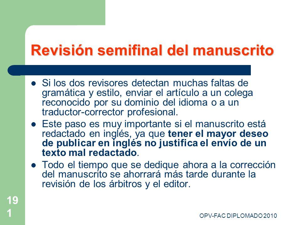 OPV-FAC DIPLOMADO 2010 191 Revisión semifinal del manuscrito Si los dos revisores detectan muchas faltas de gramática y estilo, enviar el artículo a u