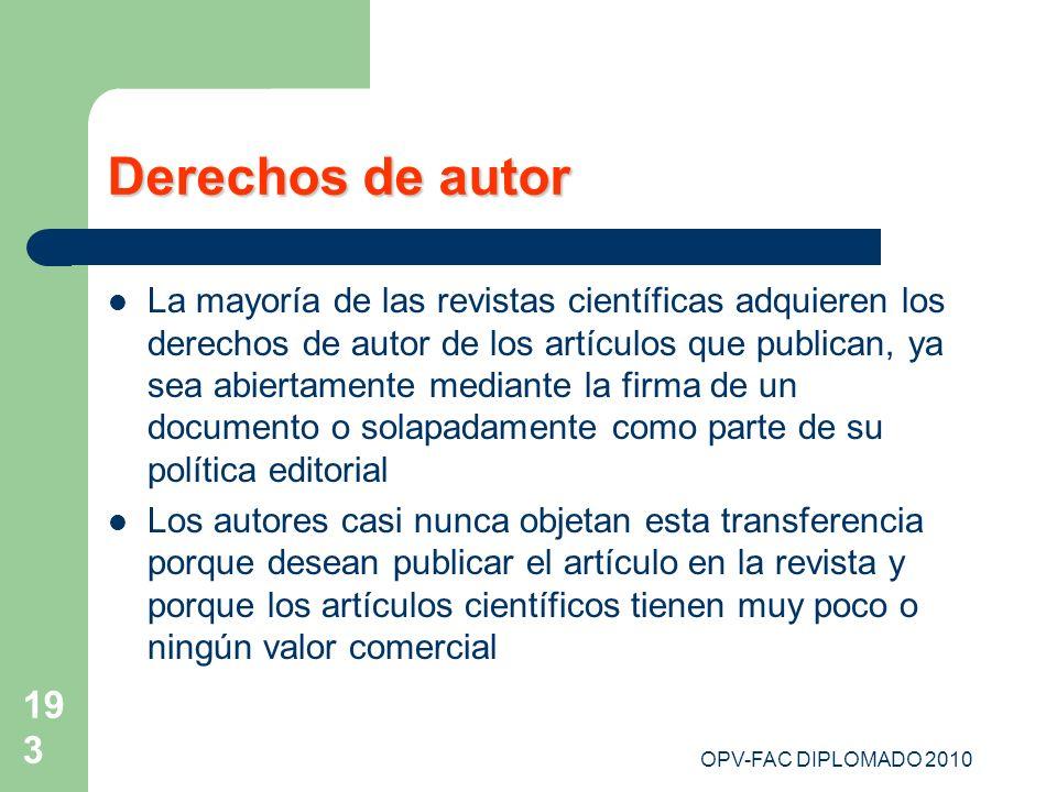 OPV-FAC DIPLOMADO 2010 193 Derechos de autor La mayoría de las revistas científicas adquieren los derechos de autor de los artículos que publican, ya