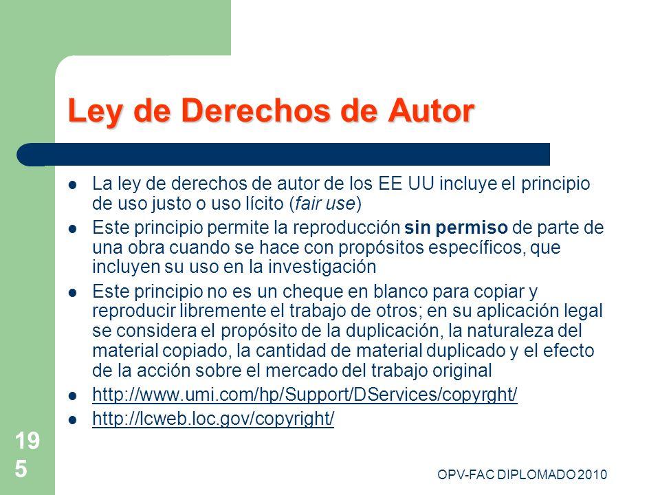 OPV-FAC DIPLOMADO 2010 195 Ley de Derechos de Autor La ley de derechos de autor de los EE UU incluye el principio de uso justo o uso lícito (fair use)