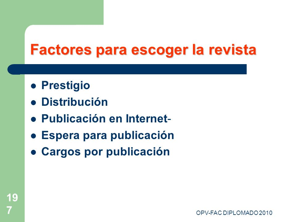 OPV-FAC DIPLOMADO 2010 197 Factores para escoger la revista Prestigio Distribución Publicación en Internet- Espera para publicación Cargos por publica