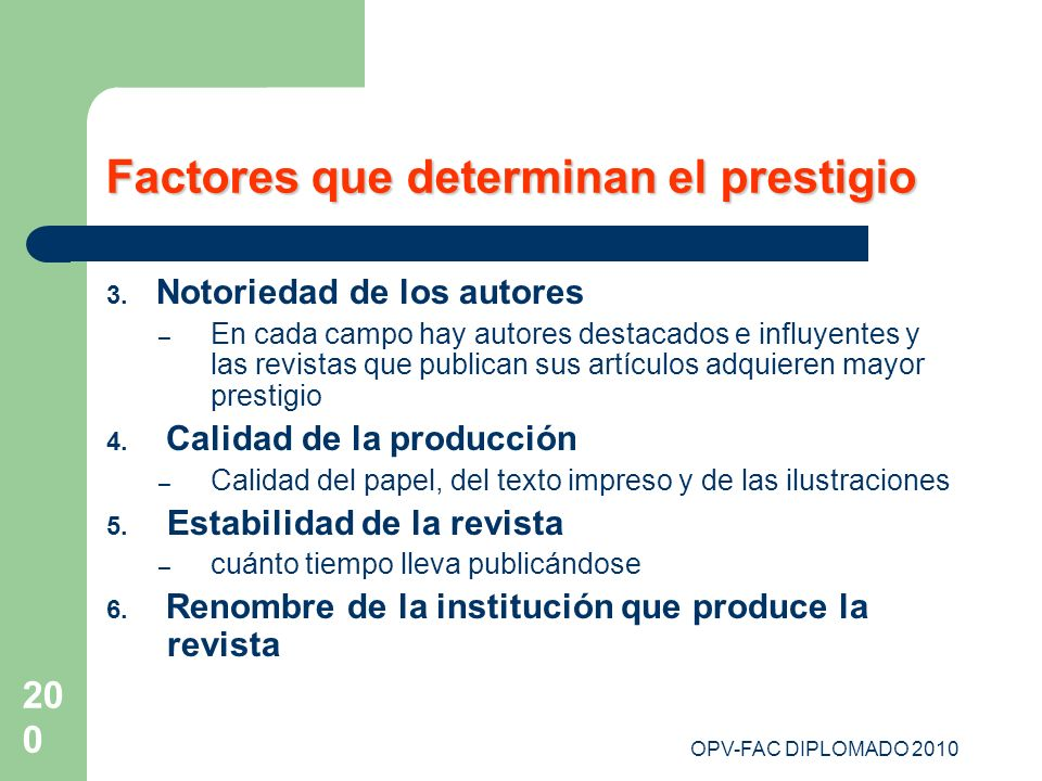 OPV-FAC DIPLOMADO 2010 200 Factores que determinan el prestigio 3. Notoriedad de los autores – En cada campo hay autores destacados e influyentes y la