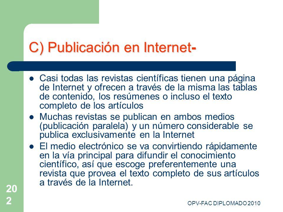 OPV-FAC DIPLOMADO 2010 202 C) Publicación en Internet- Casi todas las revistas científicas tienen una página de Internet y ofrecen a través de la mism