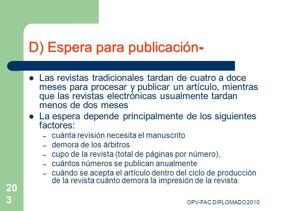 OPV-FAC DIPLOMADO 2010 203 D) Espera para publicación- Las revistas tradicionales tardan de cuatro a doce meses para procesar y publicar un artículo,