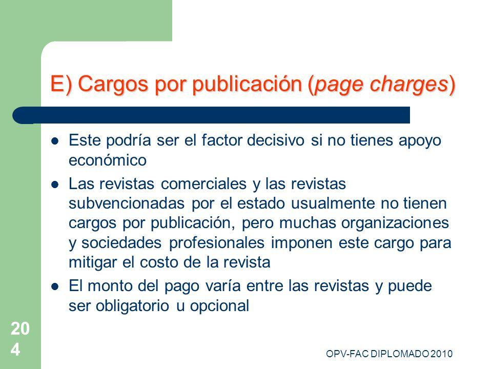 OPV-FAC DIPLOMADO 2010 204 E) Cargos por publicación (page charges) Este podría ser el factor decisivo si no tienes apoyo económico Las revistas comer