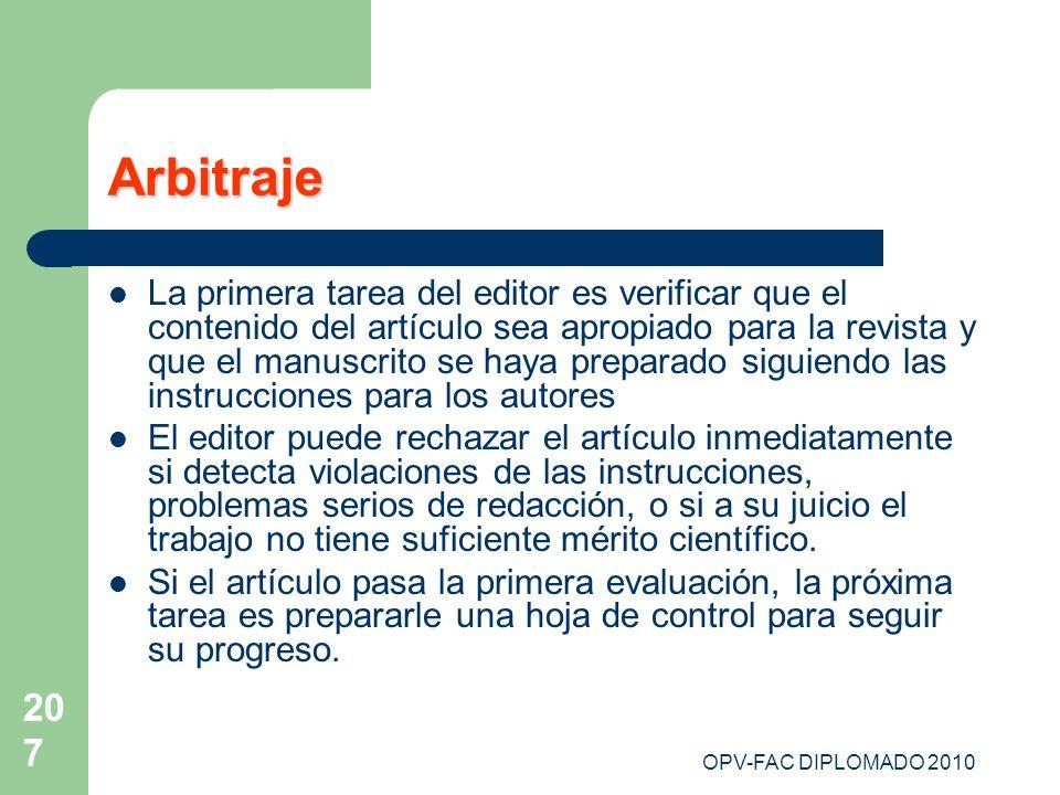 OPV-FAC DIPLOMADO 2010 207 Arbitraje La primera tarea del editor es verificar que el contenido del artículo sea apropiado para la revista y que el man