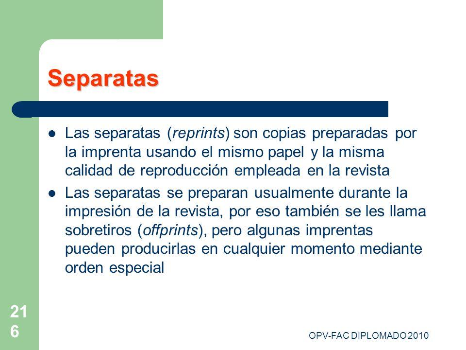 216 Separatas Las separatas (reprints) son copias preparadas por la imprenta usando el mismo papel y la misma calidad de reproducción empleada en la r