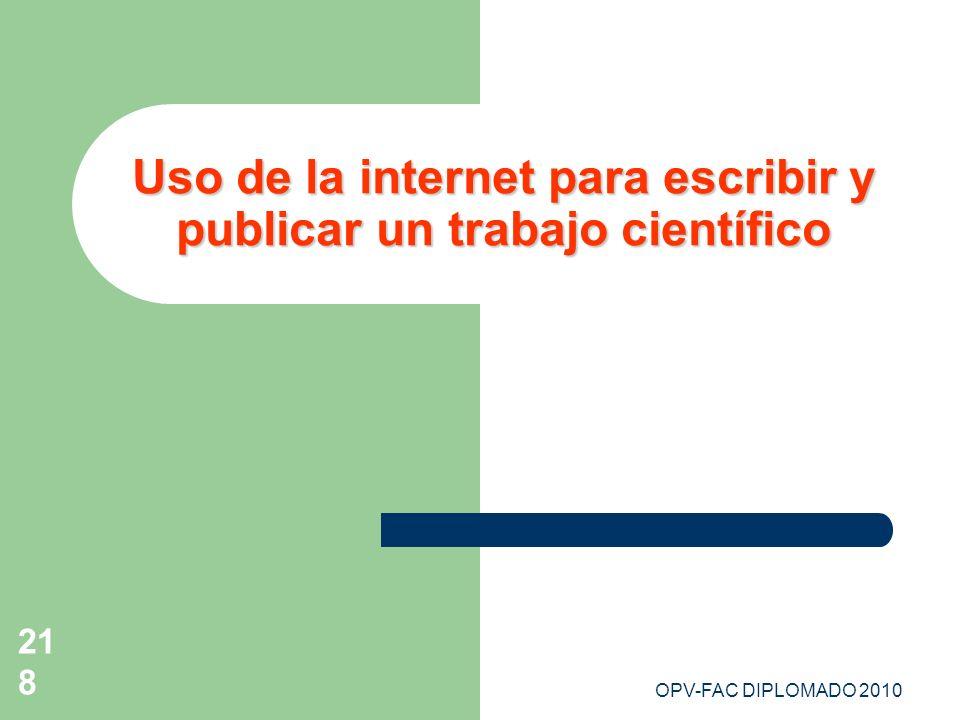 OPV-FAC DIPLOMADO 2010218 Uso de la internet para escribir y publicar un trabajo científico