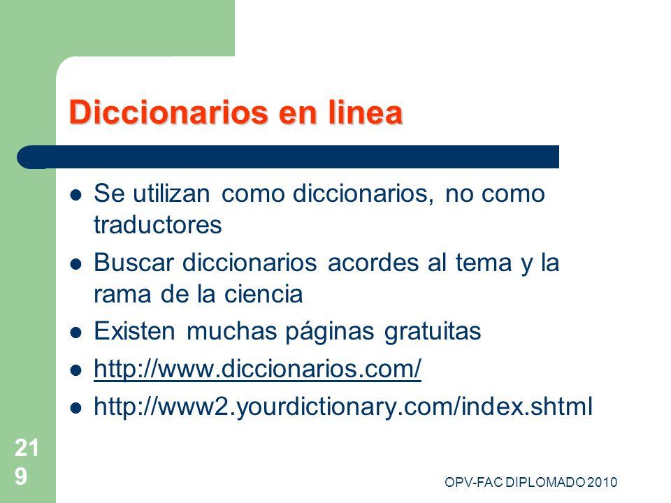 OPV-FAC DIPLOMADO 2010 219 Diccionarios en linea Se utilizan como diccionarios, no como traductores Buscar diccionarios acordes al tema y la rama de l