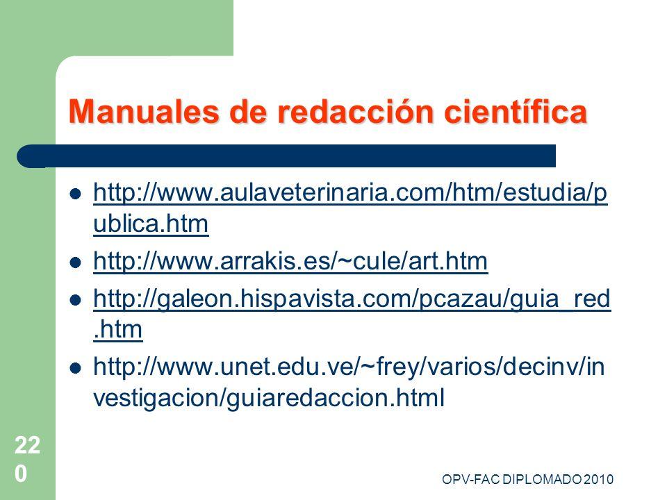 OPV-FAC DIPLOMADO 2010 220 Manuales de redacción científica http://www.aulaveterinaria.com/htm/estudia/p ublica.htm http://www.aulaveterinaria.com/htm