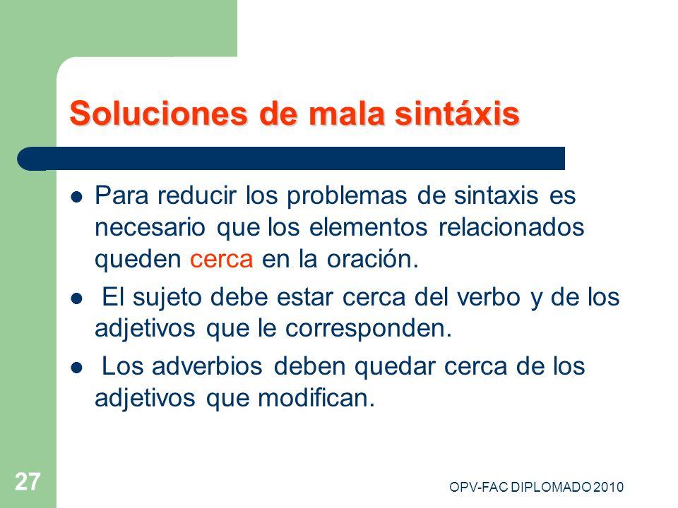 OPV-FAC DIPLOMADO 2010 27 Soluciones de mala sintáxis Para reducir los problemas de sintaxis es necesario que los elementos relacionados queden cerca