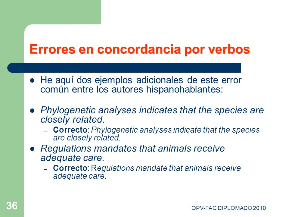 OPV-FAC DIPLOMADO 2010 36 Errores en concordancia por verbos He aquí dos ejemplos adicionales de este error común entre los autores hispanohablantes: