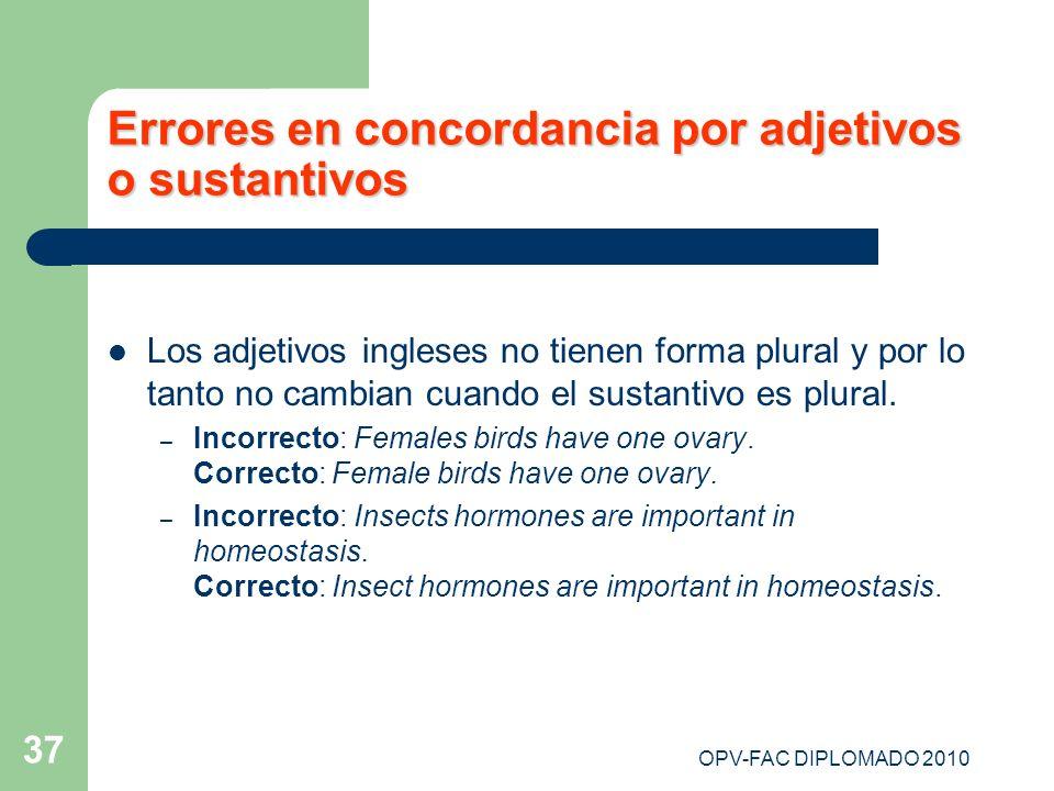 OPV-FAC DIPLOMADO 2010 37 Errores en concordancia por adjetivos o sustantivos Los adjetivos ingleses no tienen forma plural y por lo tanto no cambian