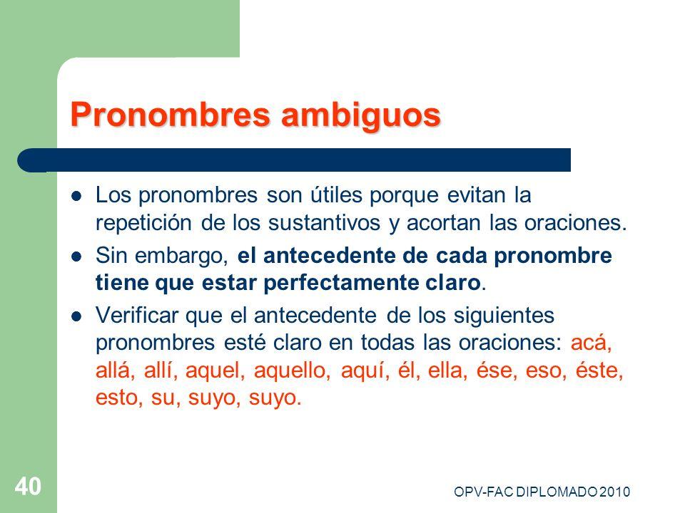 OPV-FAC DIPLOMADO 2010 40 Pronombres ambiguos Los pronombres son útiles porque evitan la repetición de los sustantivos y acortan las oraciones. Sin em