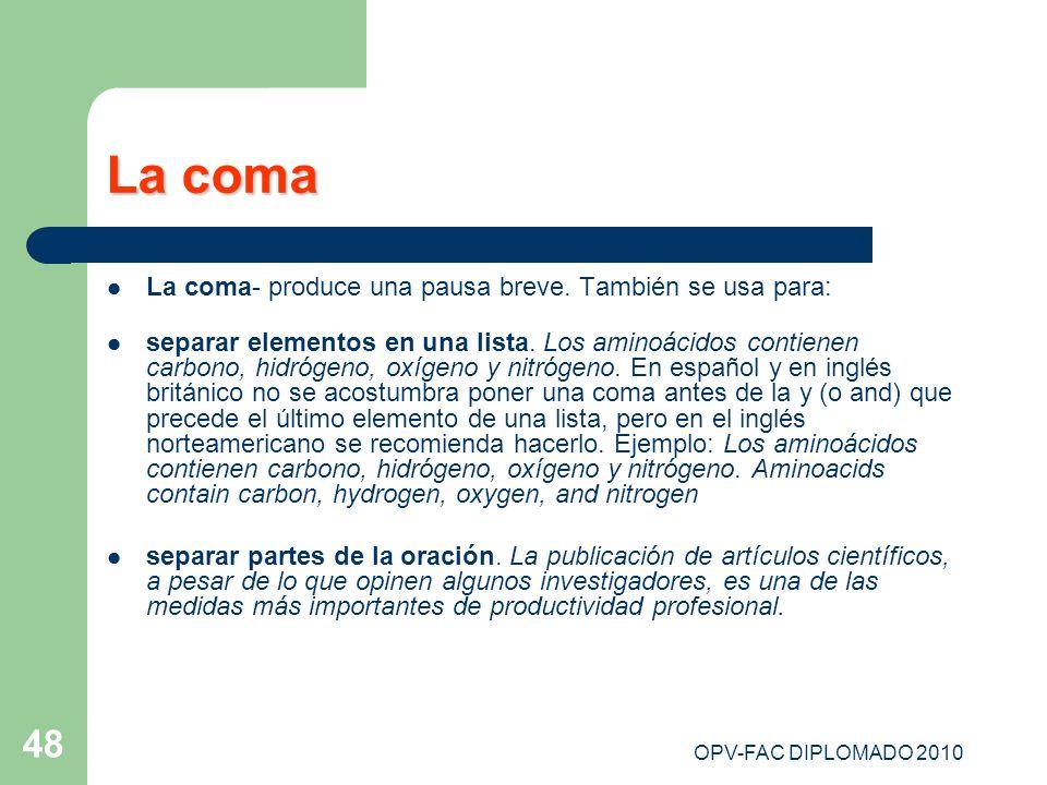 OPV-FAC DIPLOMADO 2010 48 La coma La coma- produce una pausa breve. También se usa para: separar elementos en una lista. Los aminoácidos contienen car