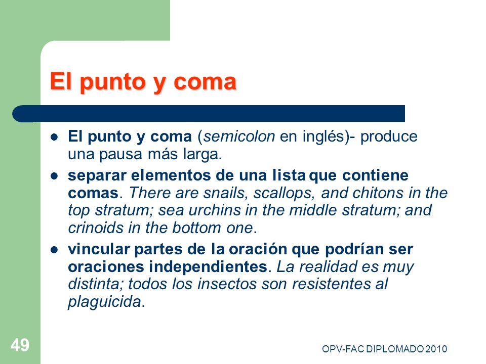 OPV-FAC DIPLOMADO 2010 49 El punto y coma El punto y coma (semicolon en inglés)- produce una pausa más larga. separar elementos de una lista que conti