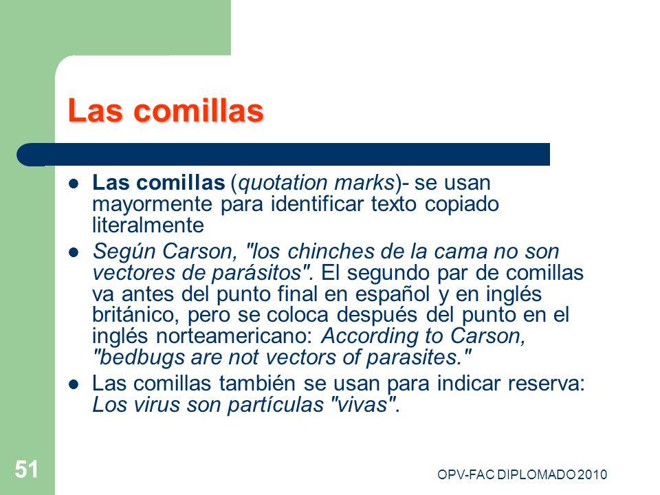 OPV-FAC DIPLOMADO 2010 51 Las comillas Las comillas (quotation marks)- se usan mayormente para identificar texto copiado literalmente Según Carson,