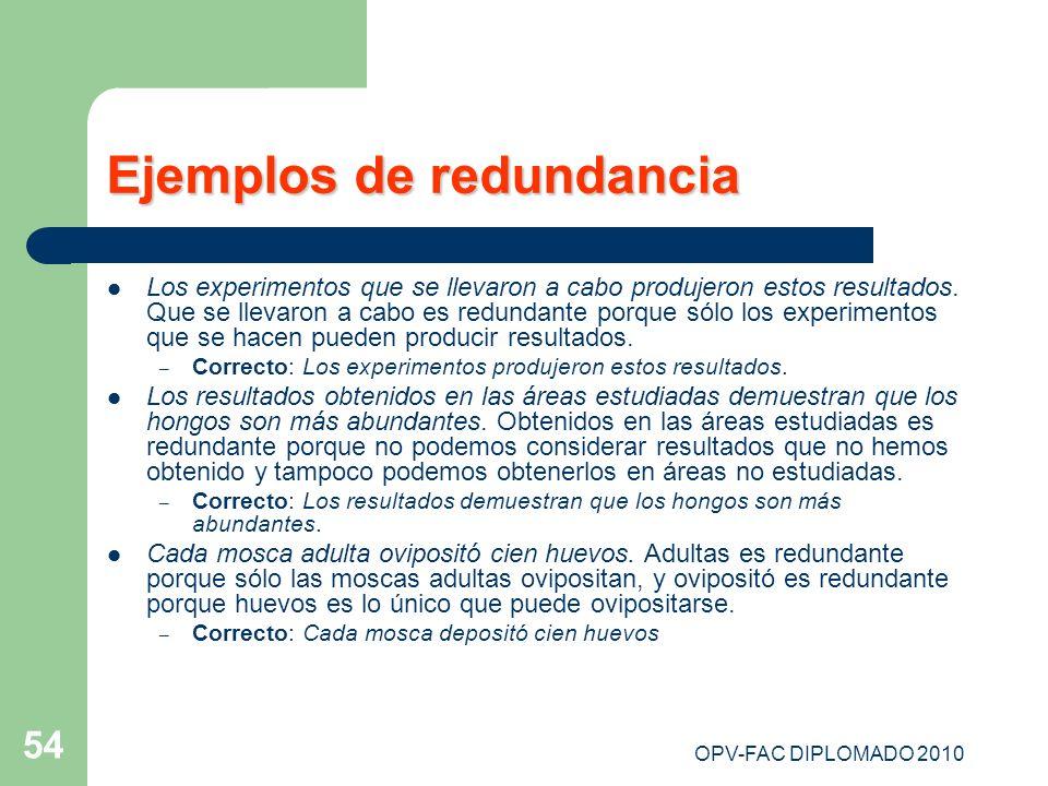 OPV-FAC DIPLOMADO 2010 54 Ejemplos de redundancia Los experimentos que se llevaron a cabo produjeron estos resultados. Que se llevaron a cabo es redun