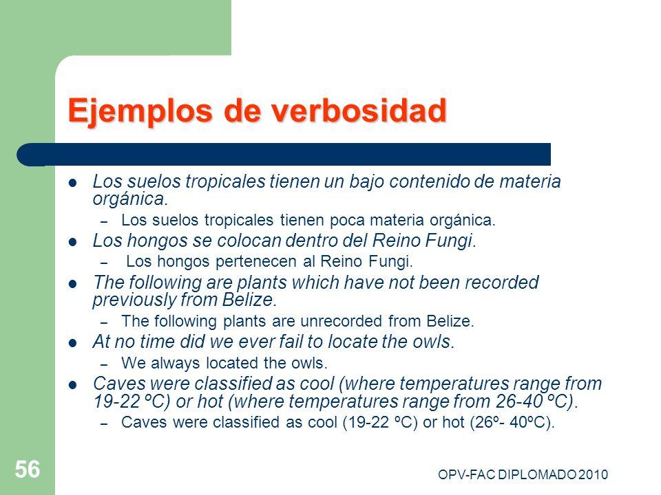 OPV-FAC DIPLOMADO 2010 56 Ejemplos de verbosidad Los suelos tropicales tienen un bajo contenido de materia orgánica. – Los suelos tropicales tienen po