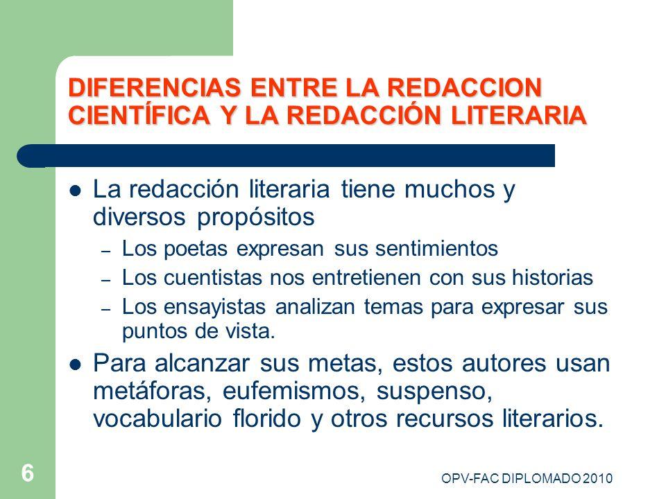 OPV-FAC DIPLOMADO 2010 6 DIFERENCIAS ENTRE LA REDACCION CIENTÍFICA Y LA REDACCIÓN LITERARIA La redacción literaria tiene muchos y diversos propósitos