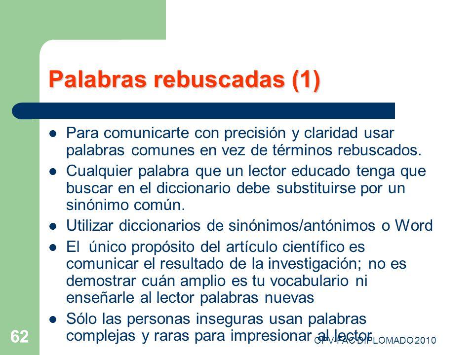 OPV-FAC DIPLOMADO 2010 62 Palabras rebuscadas (1) Para comunicarte con precisión y claridad usar palabras comunes en vez de términos rebuscados. Cualq